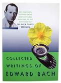 The Collected Writings of Edward Bach